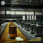 U Feel by Mile Grozdanovski